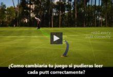VÍDEO: ¿Cómo cambiaria tu juego si pudieras leer cada putt correctamente?