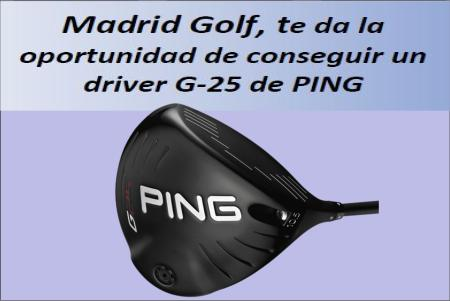 Consigue un Driver PING G25 con madridGolf