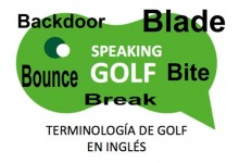 Backdoor, Bite, Blade, Bounce y Break, son términos golfísticos ¿Conoces su significado?