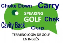 Check, Choke Down, Cup, Carry y Cavity Back, son términos golfísticos ¿Conoces su significado?