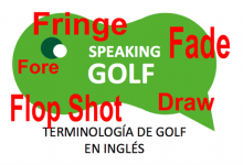 4ª Entrega: Draw, Fade, Flop Shot, Fore y Fringe, son términos golfísticos ¿Conoces su significado?