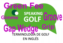 5ª Entrega: Grip, Green Fee, Gap Wedge, Gimme y Groove, son términos golfísticos ¿Conoces su significado?