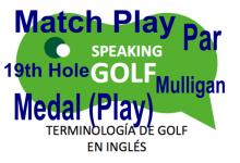 8ª Entrega: ¿Conoce el significado de: Match Play, Medal (Play), Mulligan, 19th Hole y Par?
