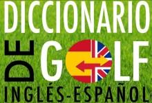 OpenGolf te presenta el único Diccionario de Golf Inglés-Español. Descárgate una copia gratis