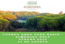 Almenara Golf se viste de gala el próximo sábado 17 de agosto para recibir el Torneo Onda Cero Radio
